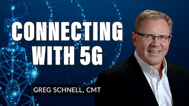 Connecting With 5G | Greg Schnell, CM...