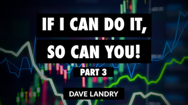 If I Can Do It, So Can You - Part 3 | Dave Landry