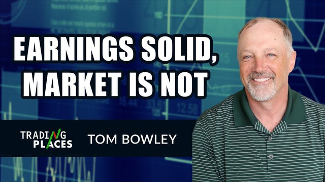 Earnings Solid, Market is Not;  Where...