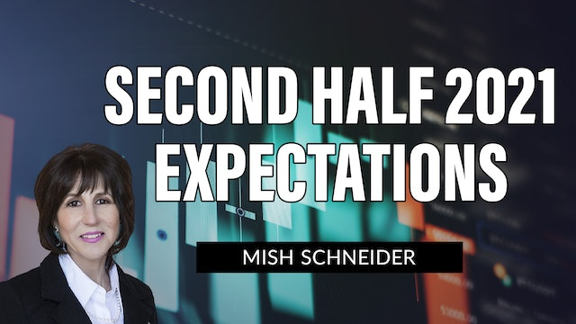 Expectations for the Second Half of 2021 | Mish Schneider (07.02)