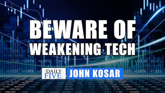 Beware Of Weakening Tech | John Kosar...