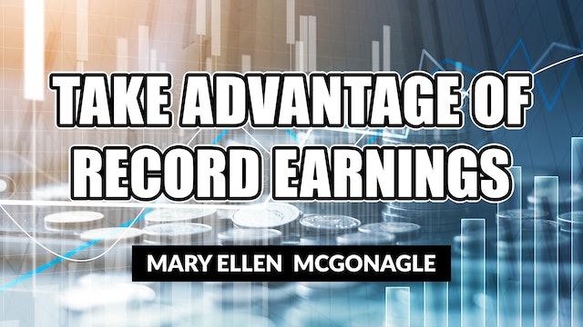 Take Advantage of Record Earnings! | Mary Ellen McGonagle (04.30)