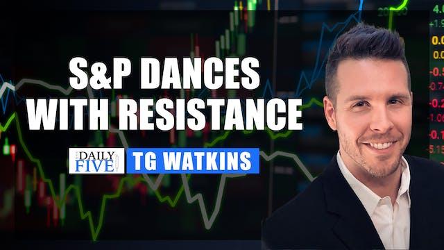 S&P Dances With Resistance | TG Watki...