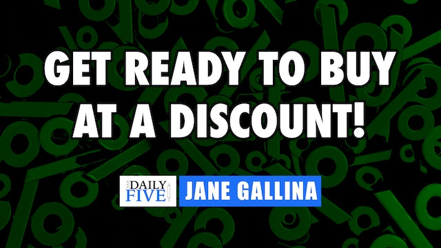Get Ready To Buy At A Discount | Jane Gallina (07.07)