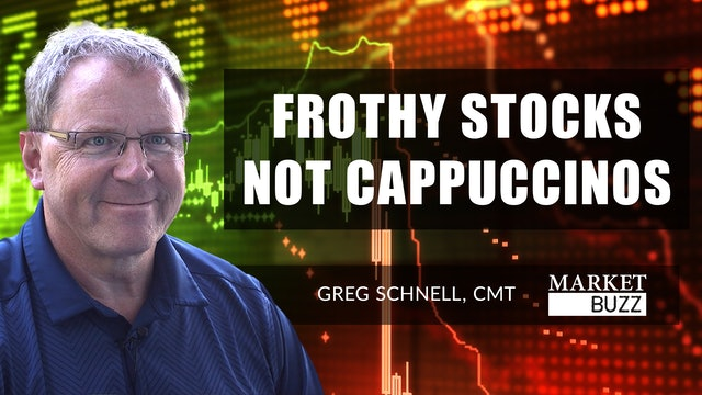 Frothy Stocks Not Cappuccinos!   Greg Schnell, CMT (01.27)