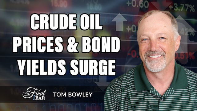 Crude Oil Prices and Treasury Yields Surge Higher | Tom Bowley (10.08)