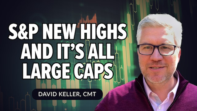 S&P New Highs and It's All Large Caps | David Keller, CMT (07.23)