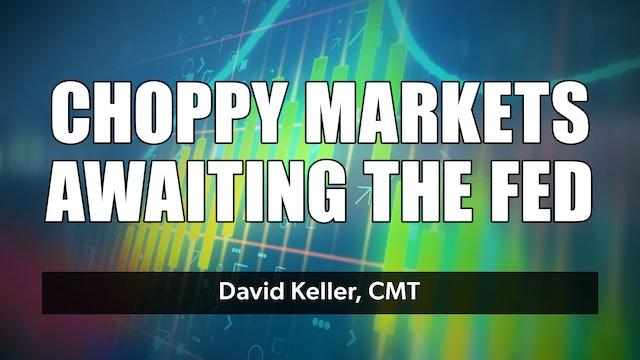 Choppy Markets Waiting on the Fed   David Keller, CMT (06.15)