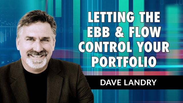 Letting the Ebb & Flow Control Your Portfolio | Dave Landry (04.07)