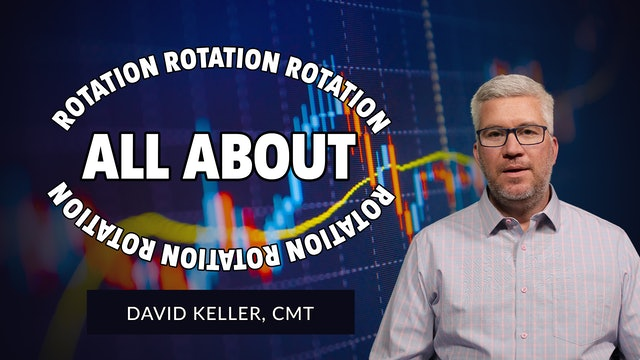 It's All About Rotation, Rotation, Rotation |  David Keller, CMT (06.22)