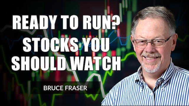 Ready to Run? Stocks to Watch | Bruce...