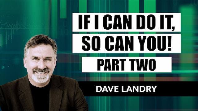 If I Can Do It So Can You Part 2 | Dave Landry (03.10)