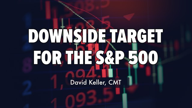 Downside Target for S&P 500   David Keller, CMT (06.17)