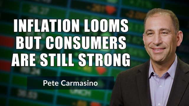 Inflation Looms But Consumers Still Strong | Pete Carmasino (10.11)