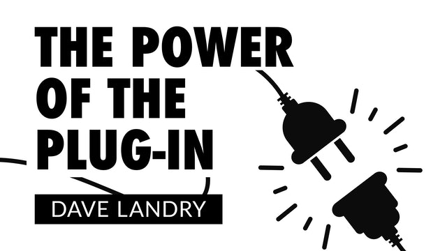 The Power of the Plug-In | Dave Landry (05.12)