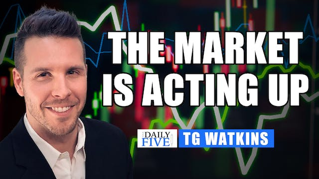 The Market Is Acting Up | TG Watkins ...