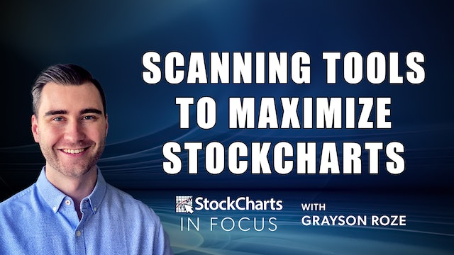 The Scanning Tools You Need To Maximize StockCharts   Grayson Roze