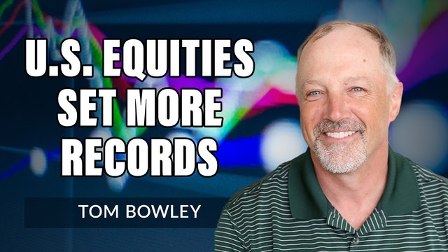 U.S. Equities Set More Records | Tom Bowley (07.27)