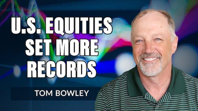 U.S. Equities Set More Records | Tom ...