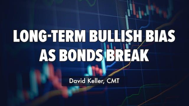 Long-Term Bullish Bias as Bonds Break...