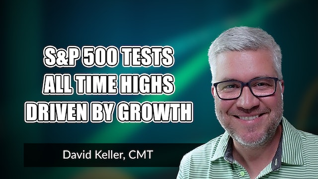 S&P Tests All Time Highs Driven by Growth   David Keller, CMT (06.04)