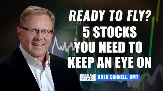 Ready To Fly? 5 Stocks You Need To Ke...