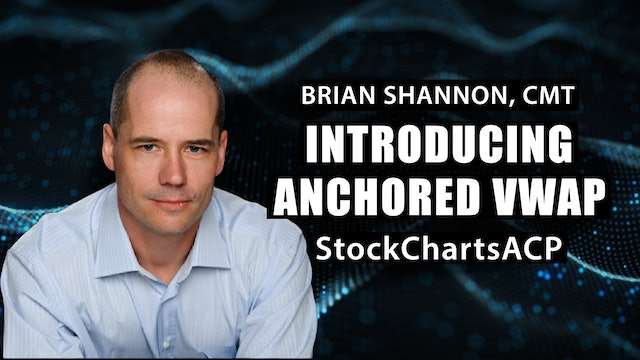 Introducing Anchored VWAP in StockChartsACP   Brian Shannon, CMT