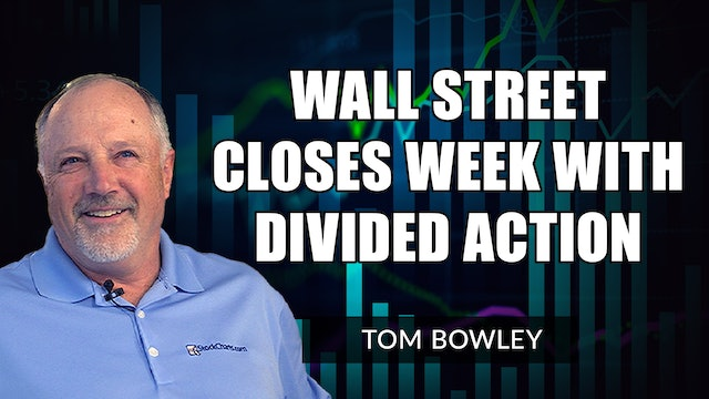 Divided Action As Wall Street Closes Out The Week    Tom Bowley (09.07)