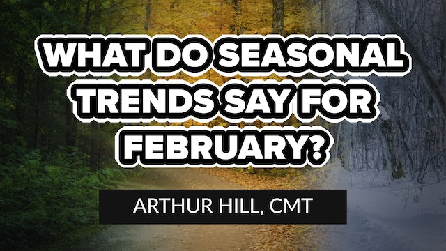 What Do Seasonal Trends Say for February? | Arthur Hill, CMT (02.04)