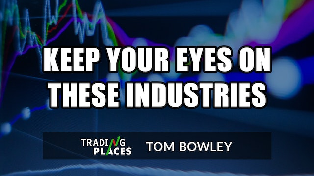 Keep Your Eyes On These Industries | Tom Bowley (05.27)