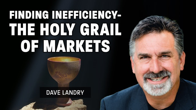 Finding Inefficiency -The Holy Grail Of Markets   Dave Landry