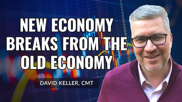 The New Economy Breaks From The Old Economy | David Keller, CMT (09.07)