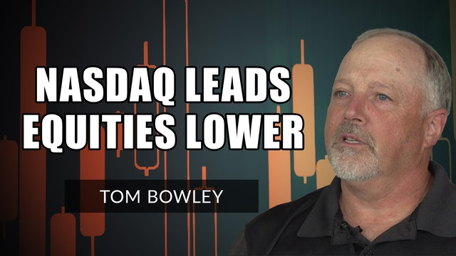 NASDAQ Leads Equities Another Leg Lower   Tom Bowley (10.05)