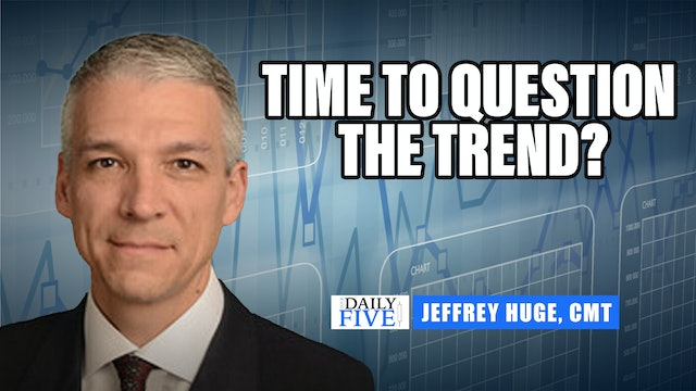 Time To Question The Trend? | Jeffrey Huge, CMT (09.23)