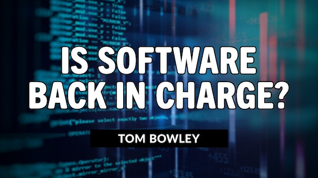 Is Software Back In Charge? | Tom Bowley (06.15)