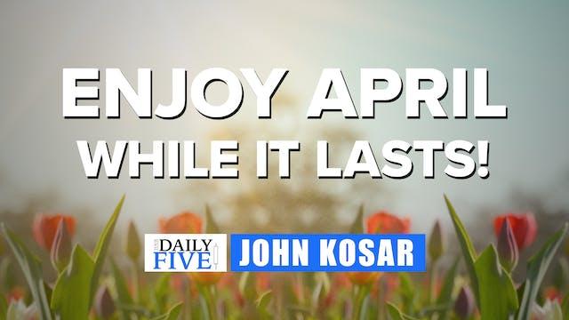 Enjoy April While it Lasts | John Kos...