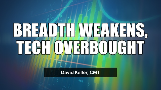 Breadth Weakens, Technology Overbought | David Keller, CMT (07.08)