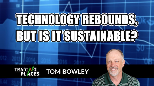 Technology Rebounds, But Is It Sustainable? | Tom Bowley (04.01)