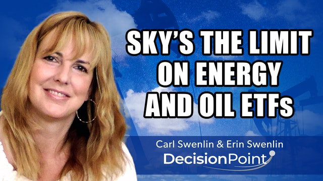 Sky's the Limit on Energy and Oil ETFs | Carl Swenlin & Erin Swenlin (09.27)