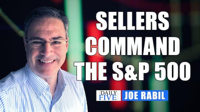 Sellers Command The S&P 500  | Joe Ra...