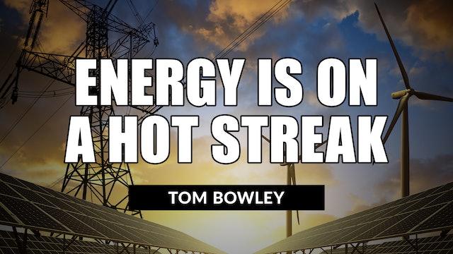 Energy Is On A Hot Streak | Tom Bowley (05.18)