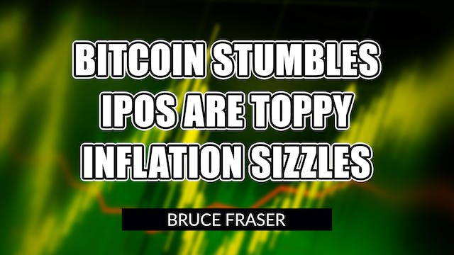 Bitcoin Stumbles. IPOs are Toppy. Inf...