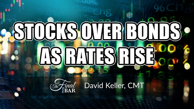 Stocks Over Bonds as Rates Rise   David Keller, CMT (06.16)