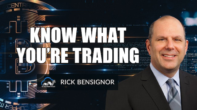 Know What You're Trading   Rick Bensignor