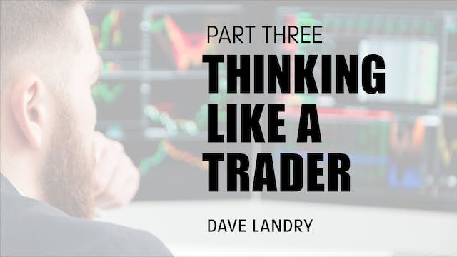 Thinking Like A Trader Part 3 | Dave ...