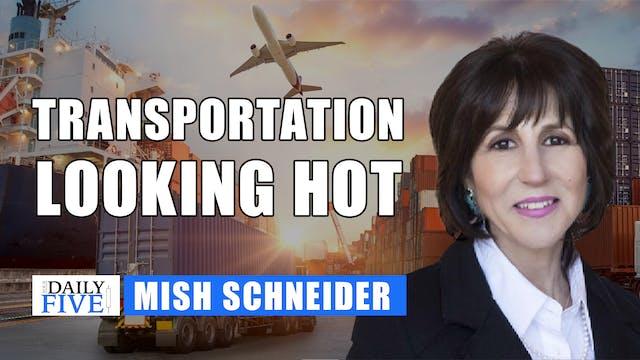 Transportation Looking Hot | Mish Sch...