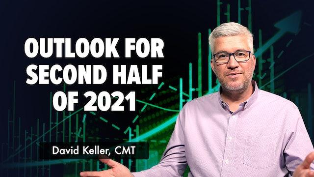 Outlook for Second Half 2021 | David Keller, CMT (07.12)