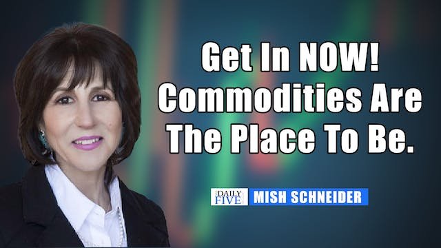Get In NOW! Commodities Are The Place...