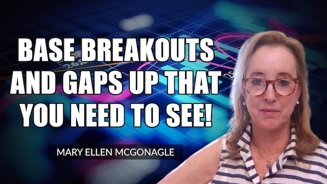 Base Breakouts and Gaps Up That You Need To See!   Mary Ellen McGonagle (09.03)