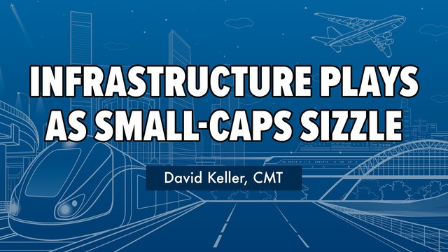 Infrastructure Plays as Small Caps Sizzle   David Keller, CMT (06.01)